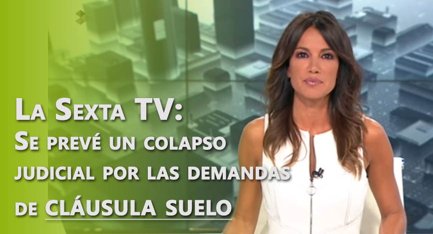 La Sexta TV : Justo Pascual socio director de Avanzac abogados anuncia un colapso judicial por las demandas de cláusula suelo.